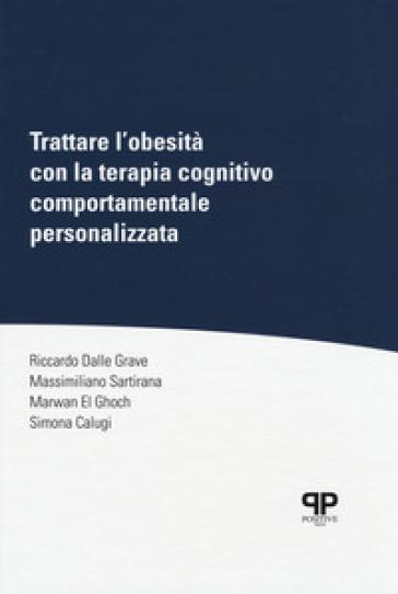 Trattare l'obesità con la terapia cognitivo comportamentale personalizzata - Riccardo Dalle Grave | Thecosgala.com