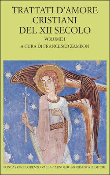 Trattati d'amore cristiani del XII secolo. Testo latino a fronte. 1. - Francesco Zambon   Rochesterscifianimecon.com