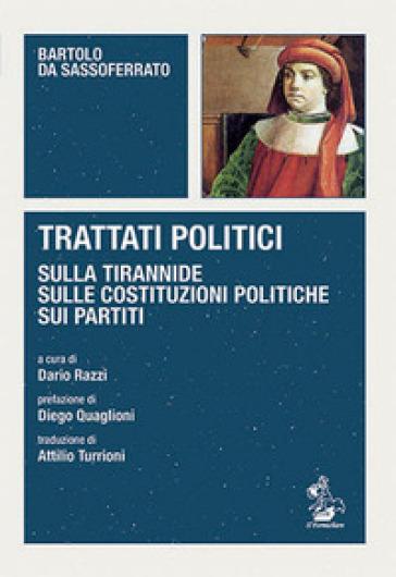Trattati politici. Sulla tirannide-Sulle costituzioni politiche-Sui partiti - Bartolo da Sassoferrato |
