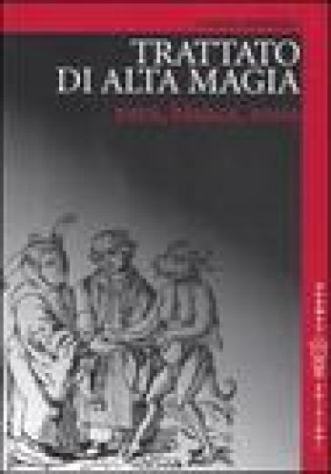 Trattato di alta magia. Nera, bianca, rossa - Fulvio Rendhell | Thecosgala.com