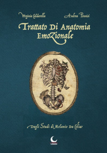 Trattato di anatomia emozionale. Dagli studi di Melanio da Colia - Virginia Caldarella | Jonathanterrington.com