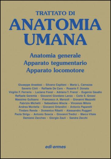 Trattato di anatomia umana. Anatomia generale, apparato tegumentario, apparato locomotore - Giuseppe Anastasi |