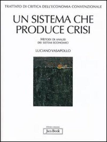 Trattato di critica dell'economia convenzionale. 1.Un sistema che produce crisi. Metodi di analisi dei sistemi economici - Luciano Vasapollo |