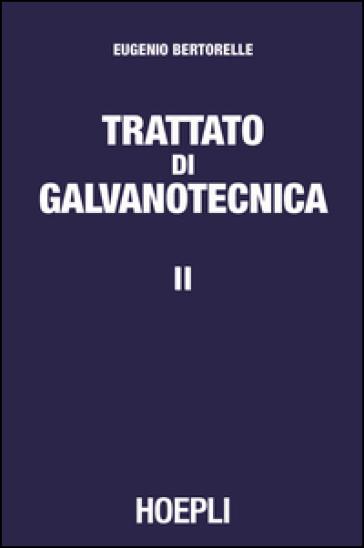 Trattato di galvanotecnica. 2. - Eugenio Bertorelle  