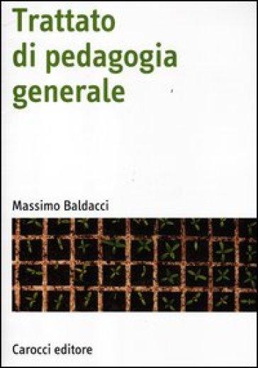 Trattato di pedagogia generale - Massimo Baldacci | Thecosgala.com