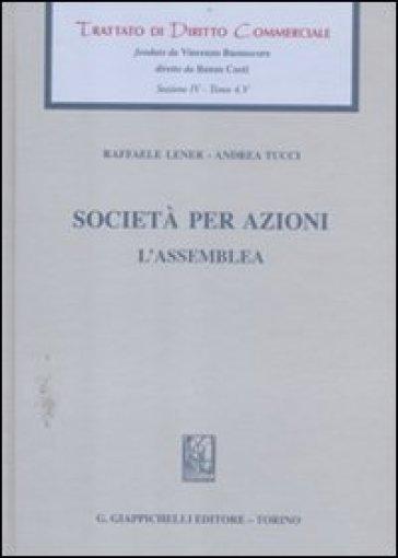 Trattato di diritto commerciale. Sez. IV. 4.Società per azioni. L'assemblea - Raffaele Lener |