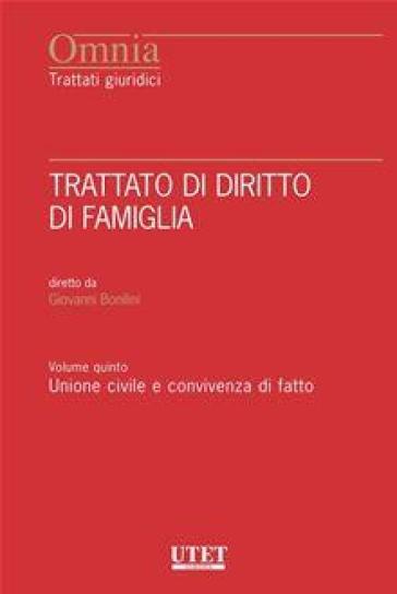 Trattato di diritto di famiglia. 5: Unione civile e convivenza di fatto - Giovanni Bonilini |