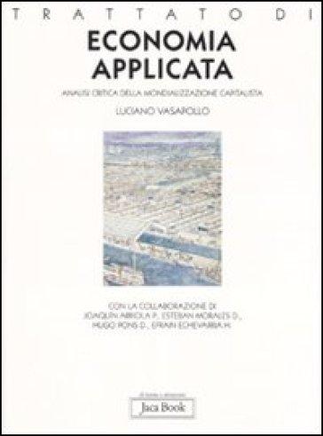Trattato di economia applicata. Analisi critica della mondializzazione capitalista - Luciano Vasapollo  