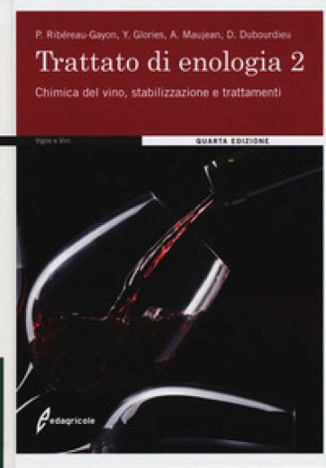Trattato di enologia. 2: Chimica del vino, stabilizzazione e trattamenti - Pascal Ribéreau-Gayon |