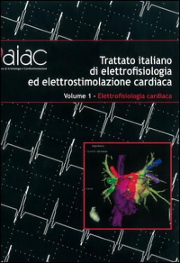Trattato italiano di elettrofisiologia ed elettrostimolazione cardiaca - M. Santini  