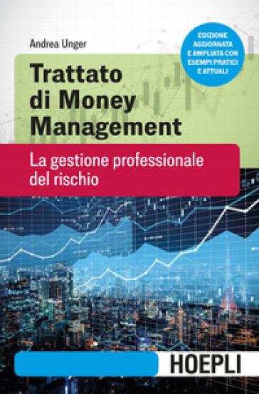 Trattato di money management. La gestione professionale del rischio - Andrea Unger |