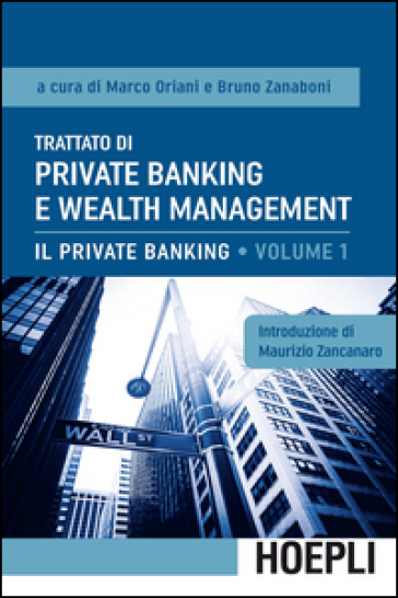 Trattato di private banking e wealth management. 1.Il private banking - M. Oriani |