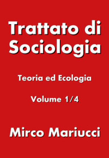 Trattato di sociologia. 1: Teoria ed ecologia - Mirco Mariucci | Jonathanterrington.com