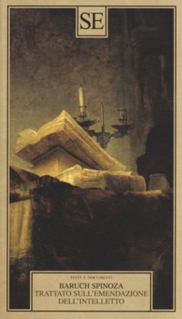 Trattato sull'emendazione dell'intelletto-Principi della filosofia di Cartesio. Pensieri metafisici - Baruch Spinoza |