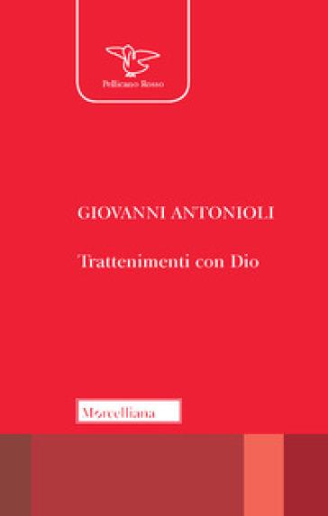 Trattenimenti con Dio - Giovanni Antonioli |