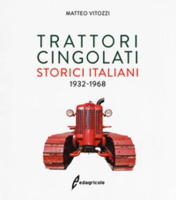 Trattori cingolati storici italiani (1932-1968). Ediz. a colori - Matteo Vitozzi |