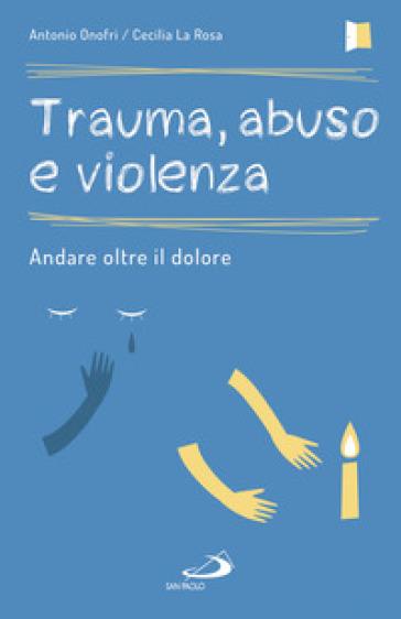 Trauma, abuso e violenza. Andare oltre il dolore - Antonio Onofri   Thecosgala.com