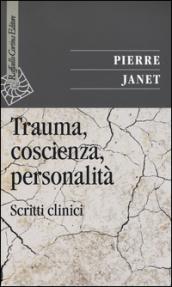 Trauma, coscienza, personalità. Scritti clinici - Pierre Janet