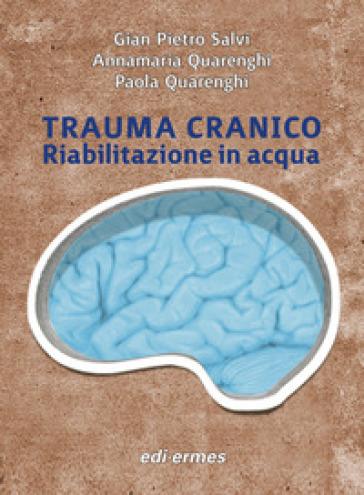 Trauma cranico. Riabilitazione in acqua - Annamaria Quarenghi |