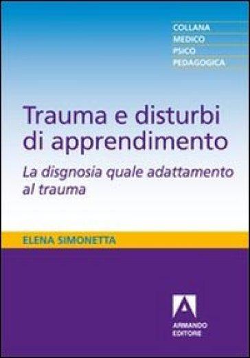 Trauma e disturbi di apprendimento. La disgnosia quale adattamento al trauma - Elena Simonetta   Thecosgala.com