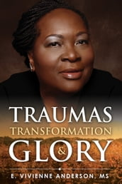 Traumas, Transformation and Glory