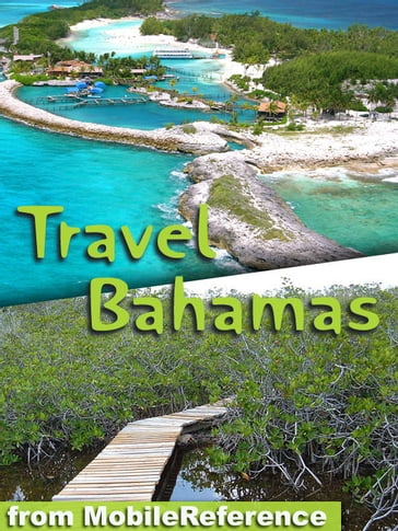 Travel Bahamas: Includes Grand Bahama, Nassau, Paradise Island & More. Illustrated Travel Guide And Maps. (Mobi Travel)