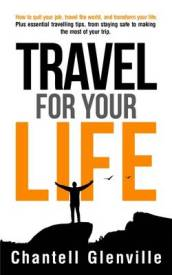 Travel for Your Life: How to Quit Your Job, Travel the World, and Transform Your Life