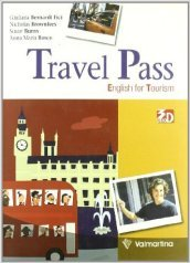 Travel pass. Englis for tourism. Con espansione online. Per le Scuole superiori