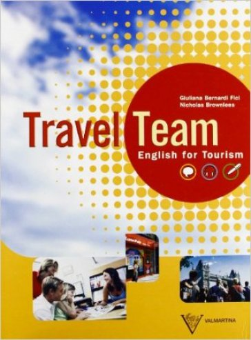 Travel team. English for tourism. Per le Scuole superiori