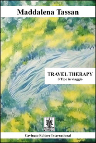 Travel therapy. 3 tipe in viaggio - Maddalena Tassan |