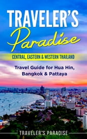 Traveler s Paradise - Central, Eastern & Western Thailand