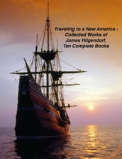 Traveling to a New America - Collected Works of James Hilgendorf, Ten Complete Books