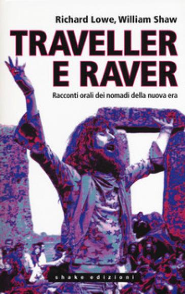 Traveller e raver. Racconti orali dei nomadi della nuova era - Richard Lowe | Ericsfund.org