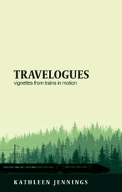 Travelogues: Vignettes from Trains in Motion