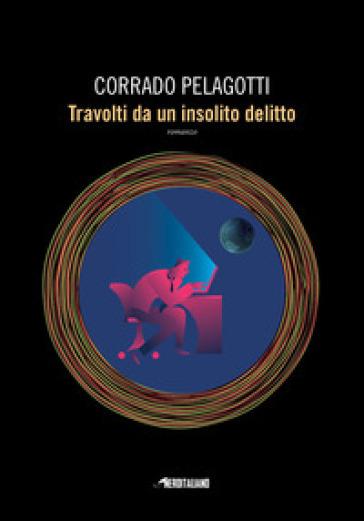 Travolti da un insolito delitto - Corrado Pelagotti |