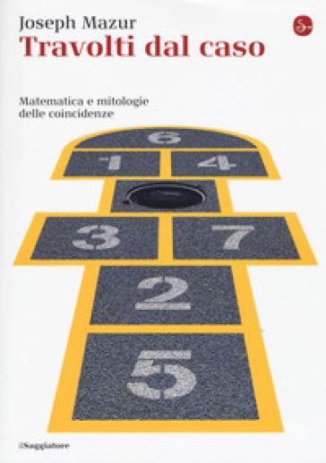 Travolti dal caso. Matematica e mitologie delle coincidenze - Joseph Mazur |