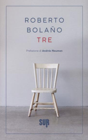 Tre. Testo spagnolo a fronte - Roberto Bolano | Kritjur.org