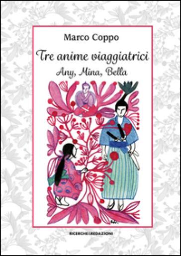 Tre anime viaggiatrici. Any, Mina, Bella - Marco Coppo  