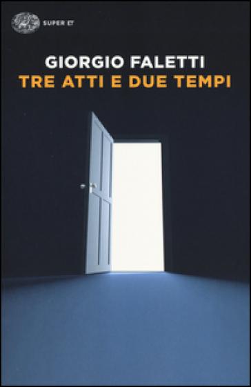 Tre atti e due tempi - Giorgio Faletti | Kritjur.org