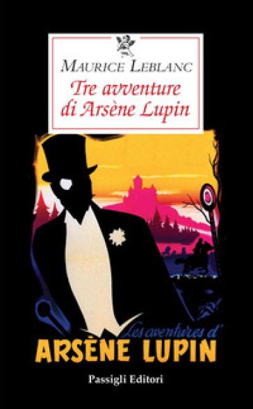 Tre avventure di Arsène Lupin - Maurice Leblanc | Thecosgala.com