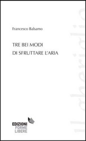 Tre bei modi di sfruttare l'aria - Francesco Balsamo | Kritjur.org