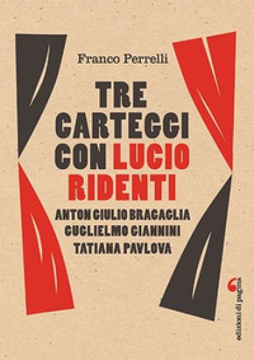 Tre carteggi con Lucio Ridenti. Anton Giulio Bracaglia, Guglielmo Giannini, Tatiana Pavolova