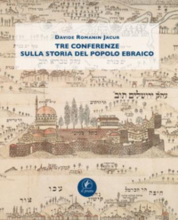 Tre conferenze sulla storia del popolo ebraico - Davide Romanin Jacur  