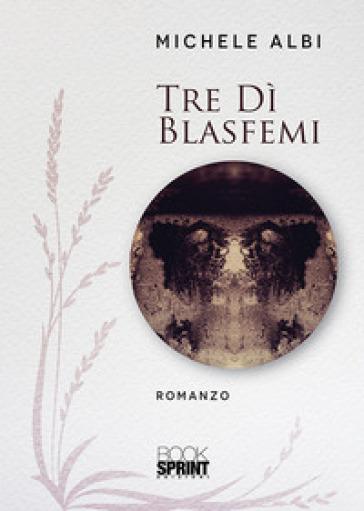 Tre dì blasfemi - Michele Albi | Kritjur.org