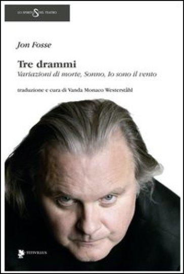 Tre drammi: Variazioni di morte-Sonno-Io sono il vento - Jon Fosse | Ericsfund.org