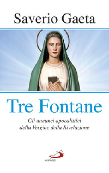 Tre fontane. Gli annunci apocalittici della Vergine della Rivelazione - Saverio Gaeta | Kritjur.org