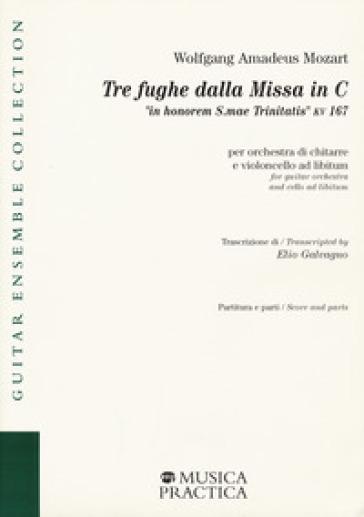 Tre fughe dalla Missa in C «in honorem S.mae Trinitatis» KV 167 per orchestra di chitarre e violoncello ad libitum. Partitura e parti