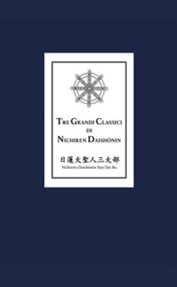Tre grandi classici di Nichiren Daishonin - Nichiren Daishonin  