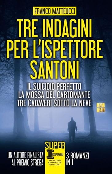 Tre indagini per l'ispettore Santoni - Franco Matteucci