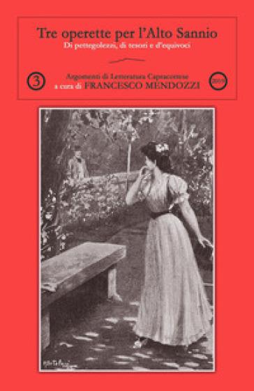 Tre operette per l'Alto Sannio - Francesco Mendozzi | Rochesterscifianimecon.com